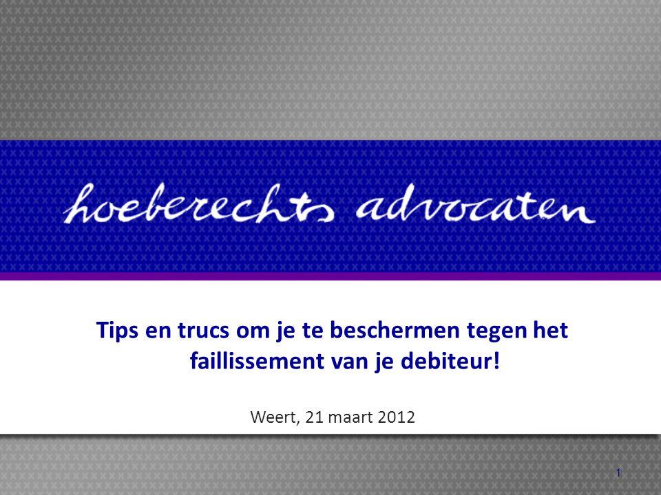 Tips en trucs om je te beschermen tegen het faillissement van je debiteur! Weert, 21 maart 2012 1