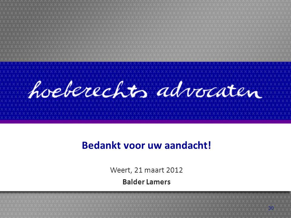 Bedankt voor uw aandacht! Weert, 21 maart 2012 Balder Lamers 30