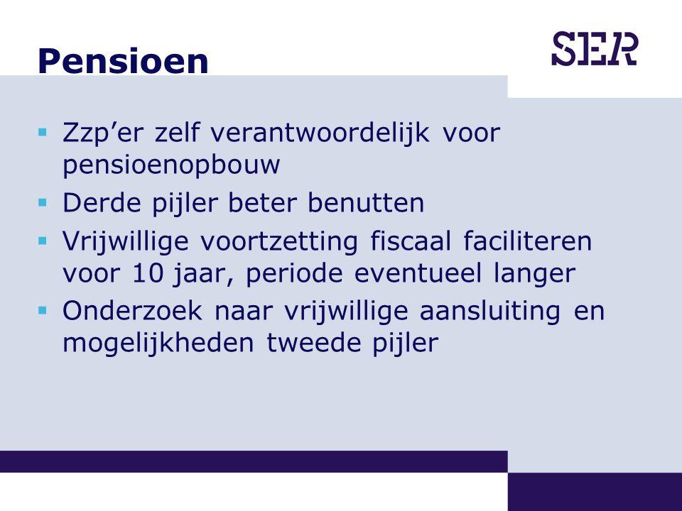 Pensioen  Zzp'er zelf verantwoordelijk voor pensioenopbouw  Derde pijler beter benutten  Vrijwillige voortzetting fiscaal faciliteren voor 10 jaar,