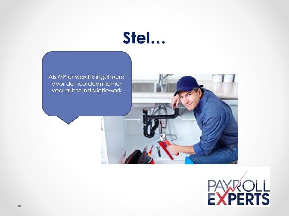 Stel… Als ZZP-er word ik ingehuurd door de hoofdaannemer voor al het installatiewerk