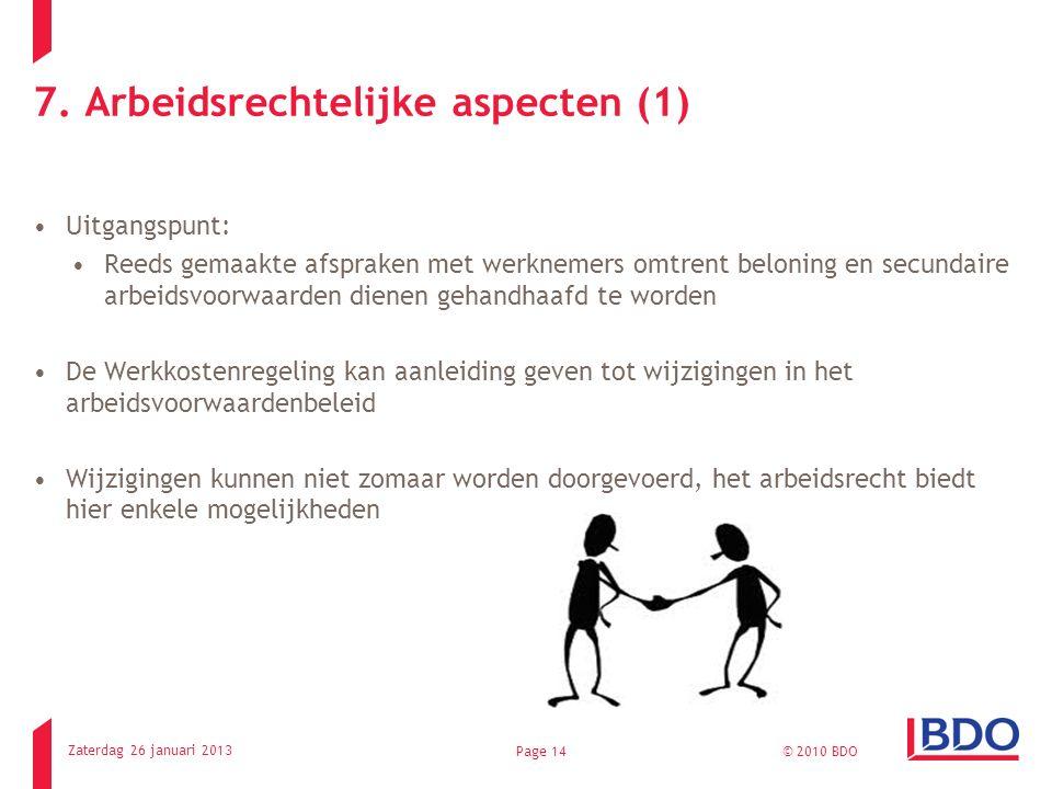 7. Arbeidsrechtelijke aspecten (1) Uitgangspunt: Reeds gemaakte afspraken met werknemers omtrent beloning en secundaire arbeidsvoorwaarden dienen geha