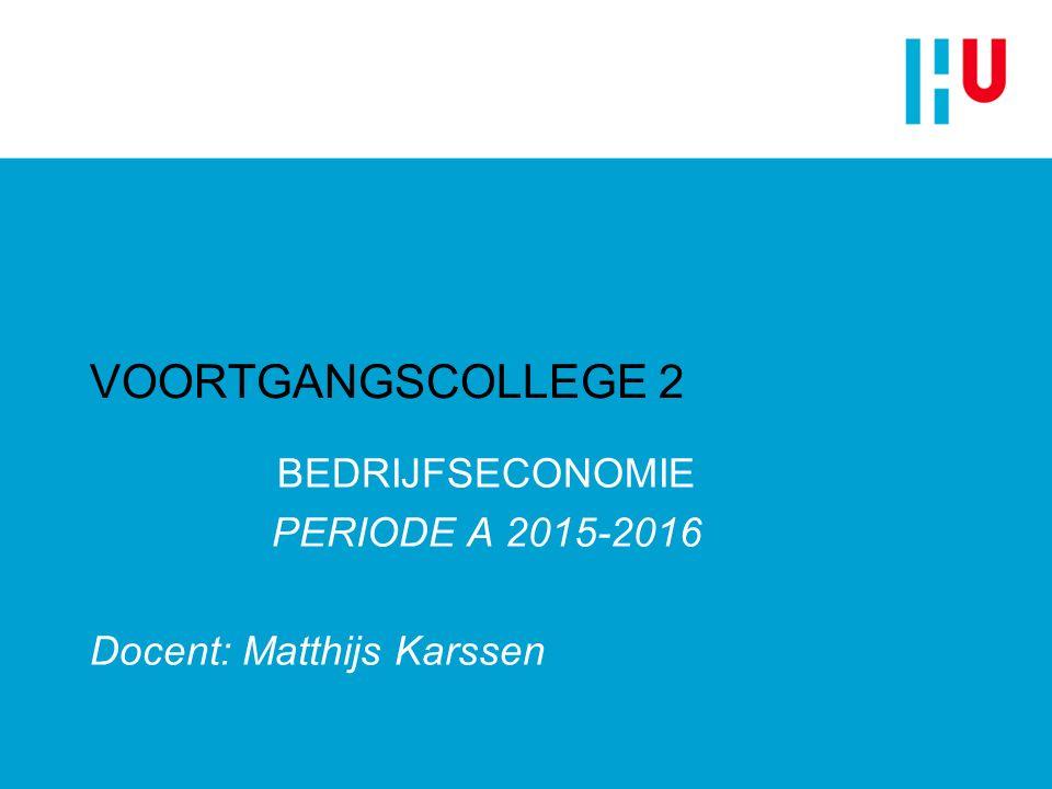VOORTGANGSCOLLEGE 2 BEDRIJFSECONOMIE PERIODE A 2015-2016 Docent: Matthijs Karssen