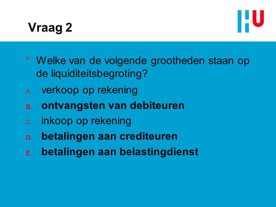 Vraag 2 n Welke van de volgende grootheden staan op de liquiditeitsbegroting.