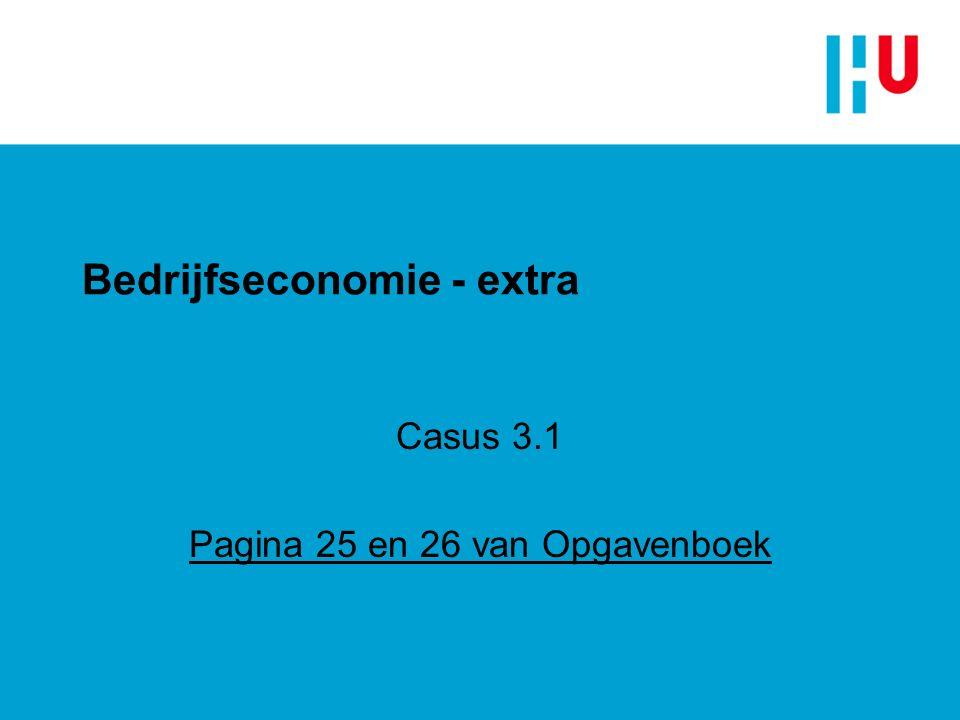 Bedrijfseconomie - extra Casus 3.1 Pagina 25 en 26 van Opgavenboek