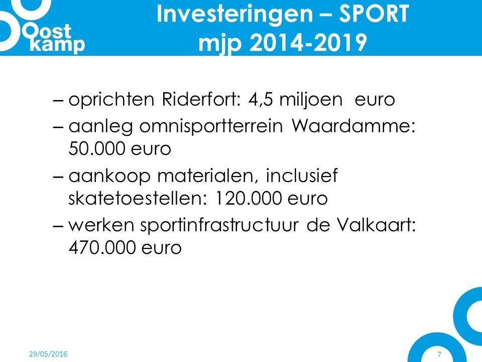 29/05/2016 7 Investeringen – SPORT mjp 2014-2019 – oprichten Riderfort: 4,5 miljoen euro – aanleg omnisportterrein Waardamme: 50.000 euro – aankoop materialen, inclusief skatetoestellen: 120.000 euro – werken sportinfrastructuur de Valkaart: 470.000 euro