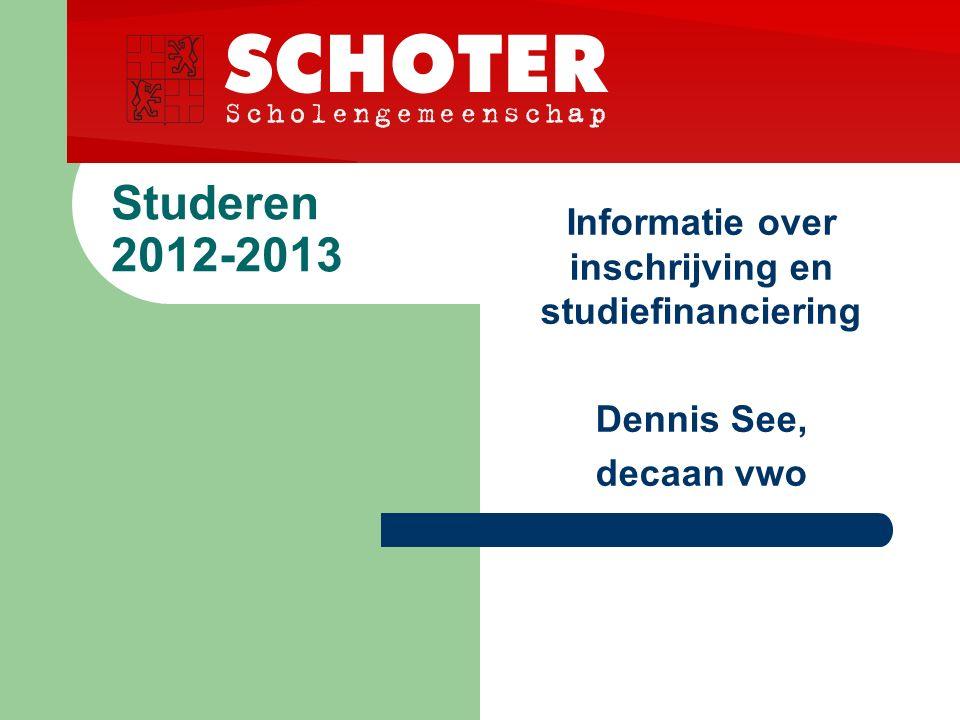 Studeren 2012-2013 Informatie over inschrijving en studiefinanciering Dennis See, decaan vwo