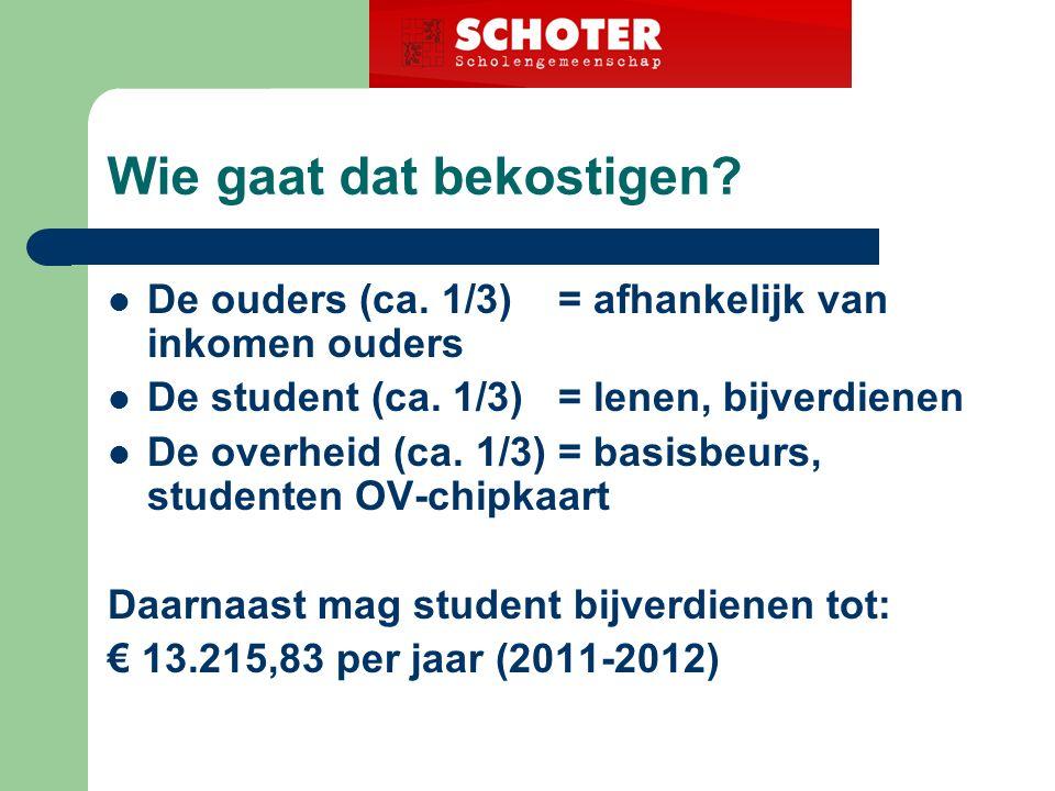 Wie gaat dat bekostigen. De ouders (ca. 1/3) = afhankelijk van inkomen ouders De student (ca.