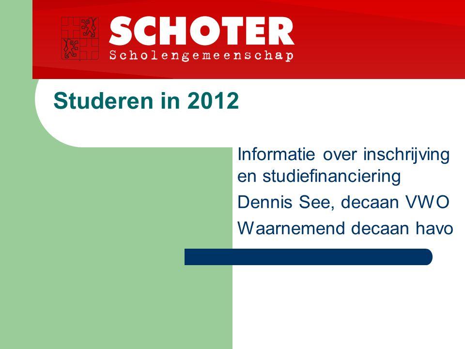 Studeren in 2012 Informatie over inschrijving en studiefinanciering Dennis See, decaan VWO Waarnemend decaan havo