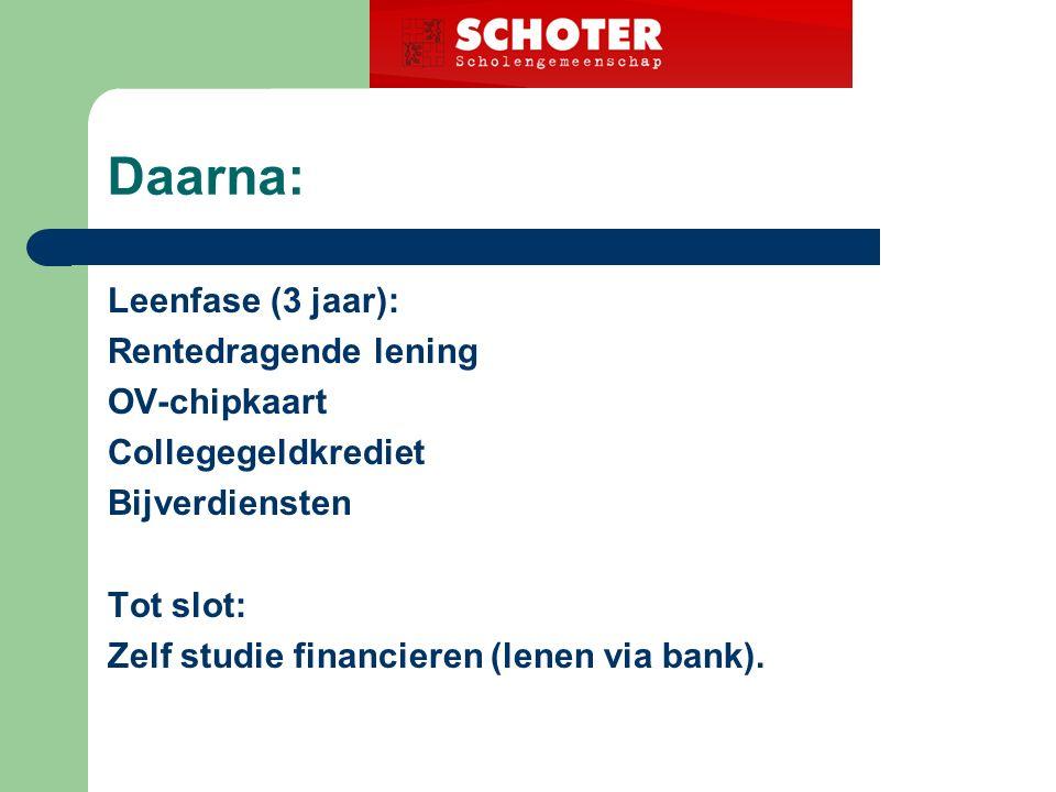 Daarna: Leenfase (3 jaar): Rentedragende lening OV-chipkaart Collegegeldkrediet Bijverdiensten Tot slot: Zelf studie financieren (lenen via bank).