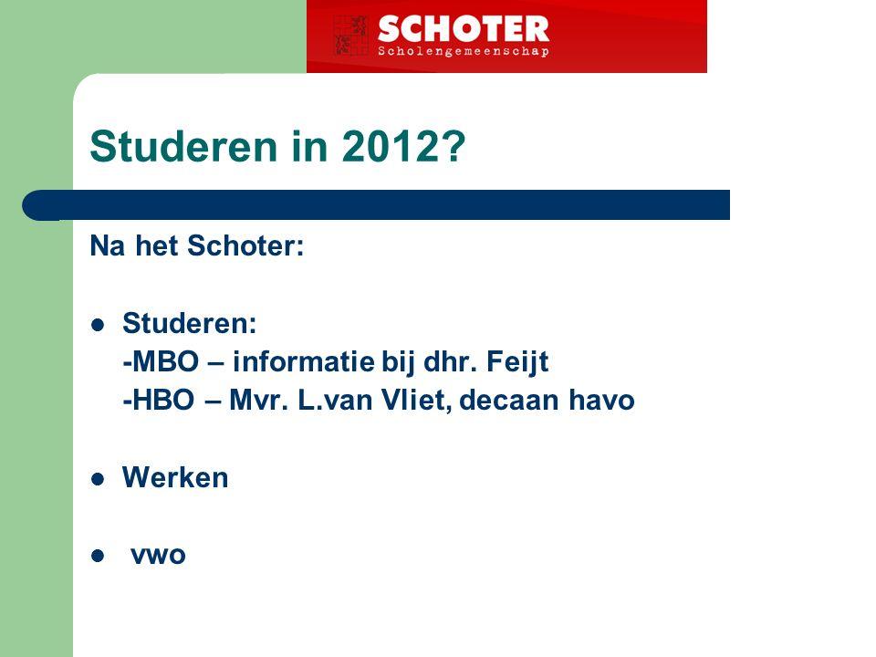 Studeren in 2012. Na het Schoter: Studeren: -MBO – informatie bij dhr.
