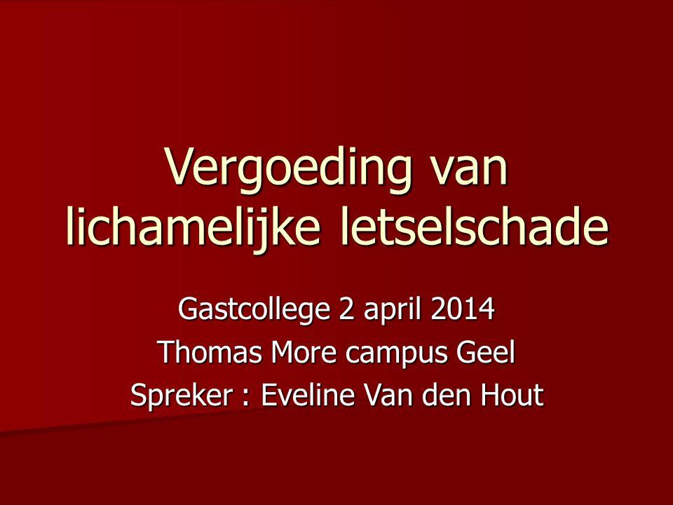 Vergoeding van lichamelijke letselschade Gastcollege 2 april 2014 Thomas More campus Geel Spreker : Eveline Van den Hout