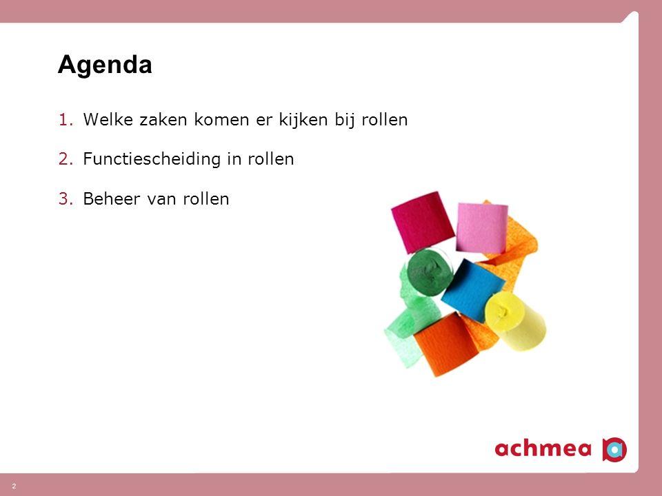2 Agenda 1.Welke zaken komen er kijken bij rollen 2.Functiescheiding in rollen 3.Beheer van rollen