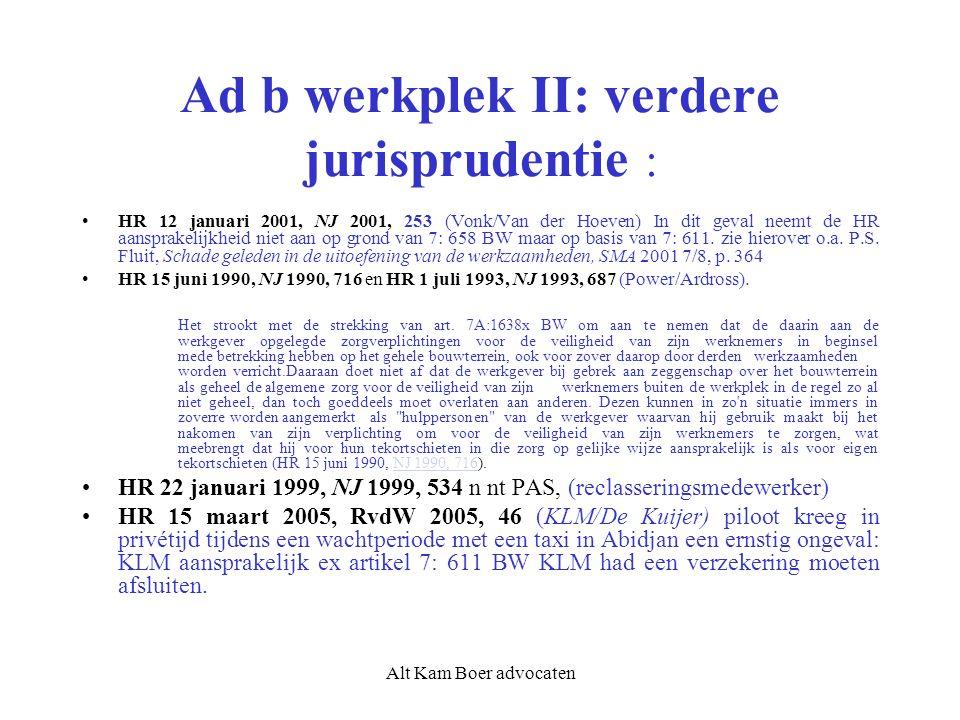 Alt Kam Boer advocaten Ad b werkplek II: verdere jurisprudentie : HR 12 januari 2001, NJ 2001, 253 (Vonk/Van der Hoeven) In dit geval neemt de HR aansprakelijkheid niet aan op grond van 7: 658 BW maar op basis van 7: 611.