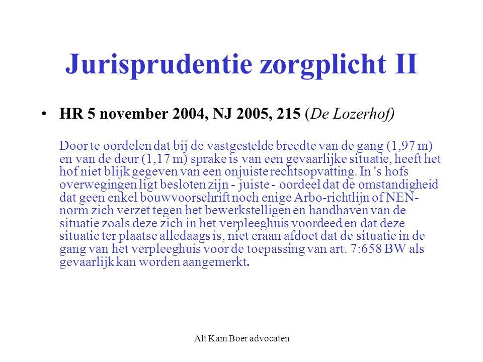 Alt Kam Boer advocaten Jurisprudentie zorgplicht II HR 5 november 2004, NJ 2005, 215 (De Lozerhof) Door te oordelen dat bij de vastgestelde breedte van de gang (1,97 m) en van de deur (1,17 m) sprake is van een gevaarlijke situatie, heeft het hof niet blijk gegeven van een onjuiste rechtsopvatting.