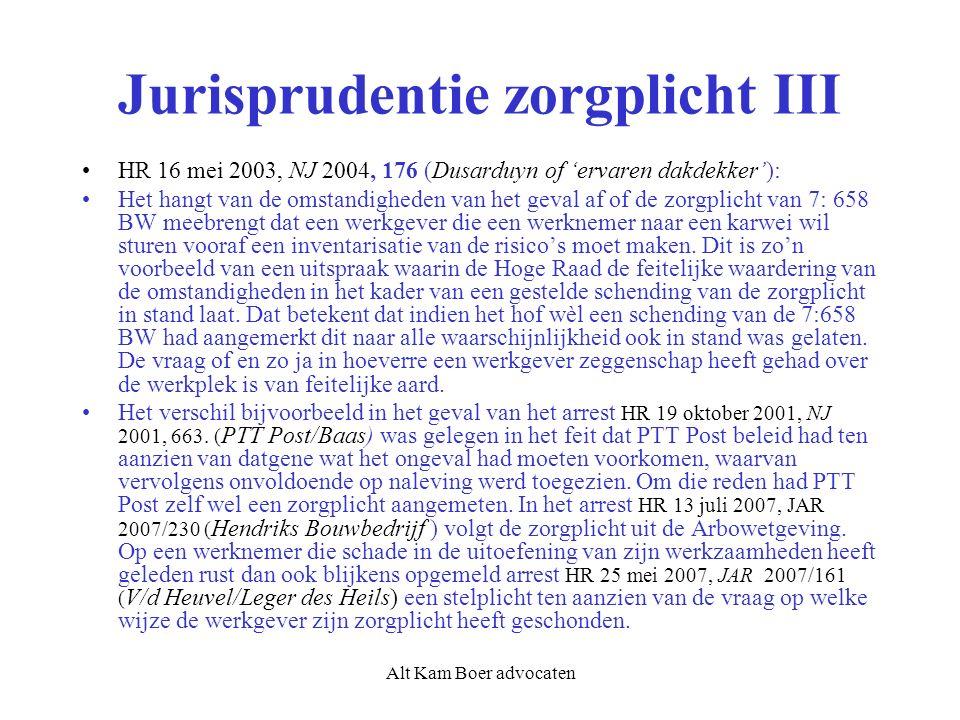 Alt Kam Boer advocaten Jurisprudentie zorgplicht III HR 16 mei 2003, NJ 2004, 176 (Dusarduyn of 'ervaren dakdekker'): Het hangt van de omstandigheden van het geval af of de zorgplicht van 7: 658 BW meebrengt dat een werkgever die een werknemer naar een karwei wil sturen vooraf een inventarisatie van de risico's moet maken.