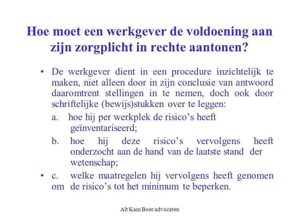 Alt Kam Boer advocaten Hoe moet een werkgever de voldoening aan zijn zorgplicht in rechte aantonen? De werkgever dient in een procedure inzichtelijk t