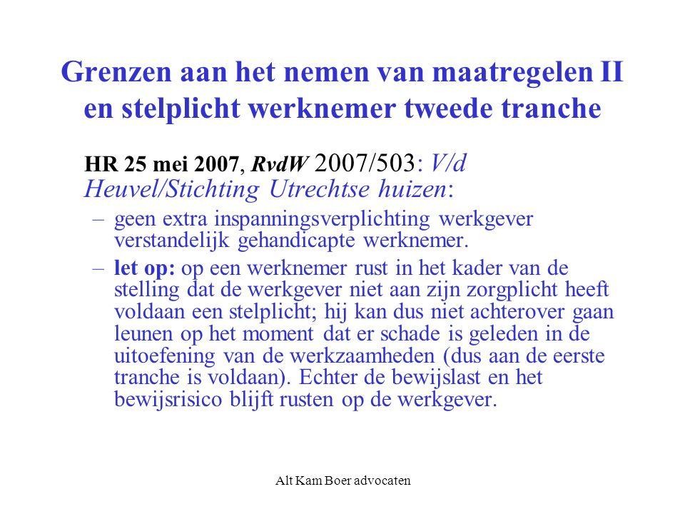 Alt Kam Boer advocaten Grenzen aan het nemen van maatregelen II en stelplicht werknemer tweede tranche HR 25 mei 2007, RvdW 2007/503: V/d Heuvel/Stichting Utrechtse huizen: –geen extra inspanningsverplichting werkgever verstandelijk gehandicapte werknemer.