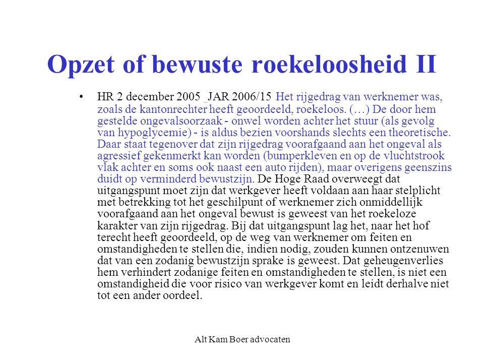 Alt Kam Boer advocaten Opzet of bewuste roekeloosheid II HR 2 december 2005 JAR 2006/15 Het rijgedrag van werknemer was, zoals de kantonrechter heeft geoordeeld, roekeloos.