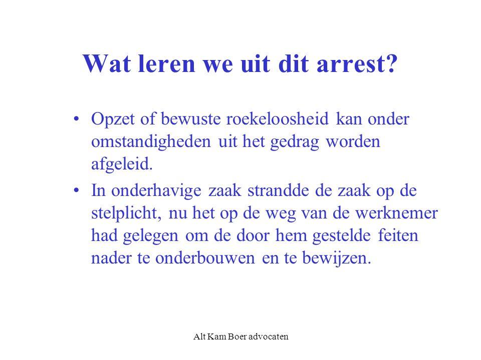 Alt Kam Boer advocaten Wat leren we uit dit arrest? Opzet of bewuste roekeloosheid kan onder omstandigheden uit het gedrag worden afgeleid. In onderha