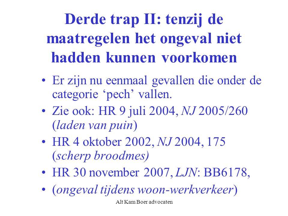 Alt Kam Boer advocaten Derde trap II: tenzij de maatregelen het ongeval niet hadden kunnen voorkomen Er zijn nu eenmaal gevallen die onder de categorie 'pech' vallen.