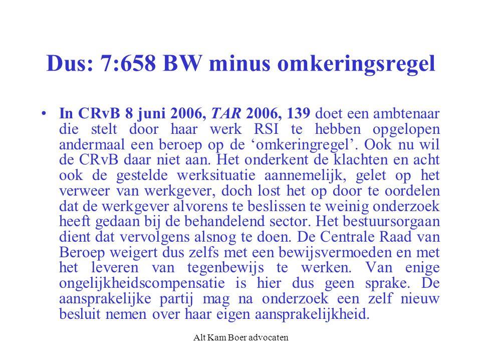 Alt Kam Boer advocaten Dus: 7:658 BW minus omkeringsregel In CRvB 8 juni 2006, TAR 2006, 139 doet een ambtenaar die stelt door haar werk RSI te hebben opgelopen andermaal een beroep op de 'omkeringregel'.