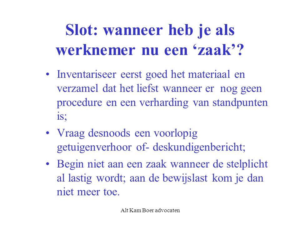 Alt Kam Boer advocaten Slot: wanneer heb je als werknemer nu een 'zaak'? Inventariseer eerst goed het materiaal en verzamel dat het liefst wanneer er