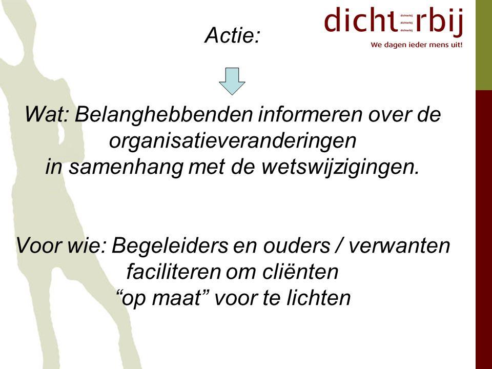 Actie: Wat: Belanghebbenden informeren over de organisatieveranderingen in samenhang met de wetswijzigingen.