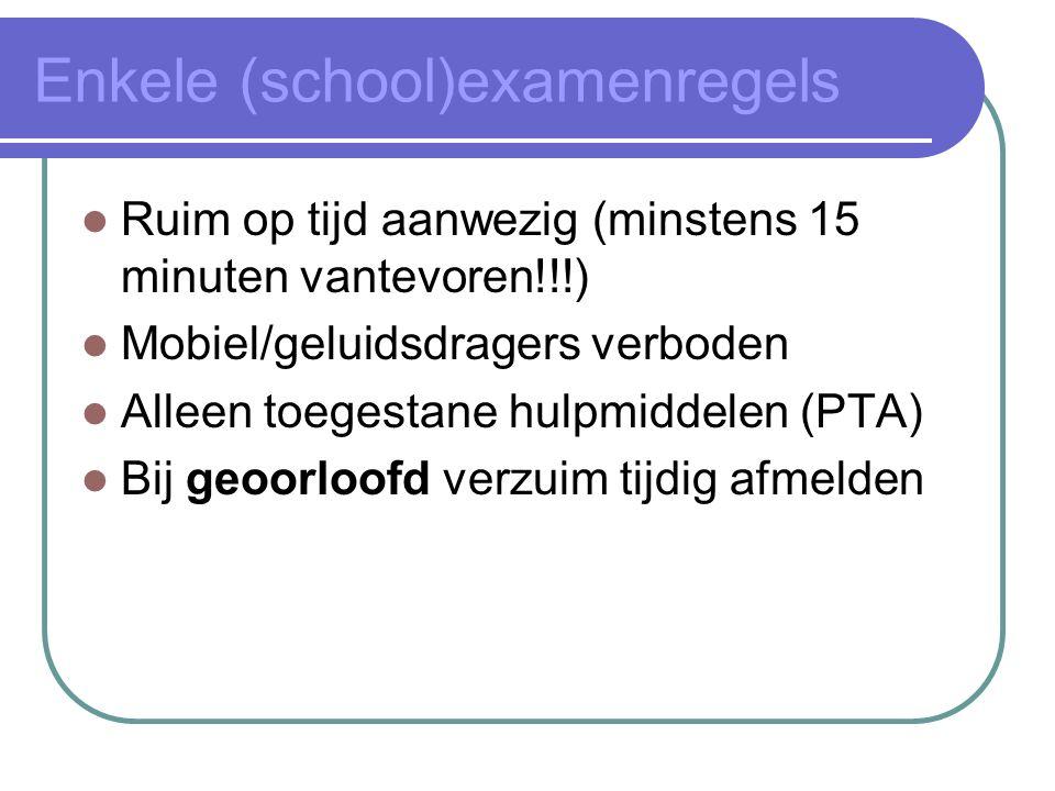 Enkele (school)examenregels Ruim op tijd aanwezig (minstens 15 minuten vantevoren!!!) Mobiel/geluidsdragers verboden Alleen toegestane hulpmiddelen (P
