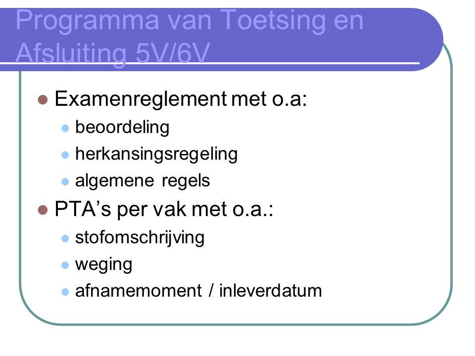 Programma van Toetsing en Afsluiting 5V/6V Examenreglement met o.a: beoordeling herkansingsregeling algemene regels PTA's per vak met o.a.: stofomschr
