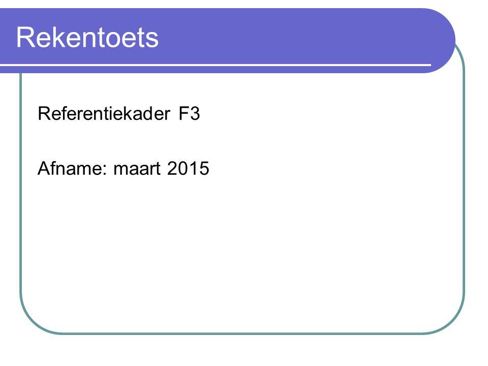 Referentiekader F3 Afname: maart 2015 Rekentoets