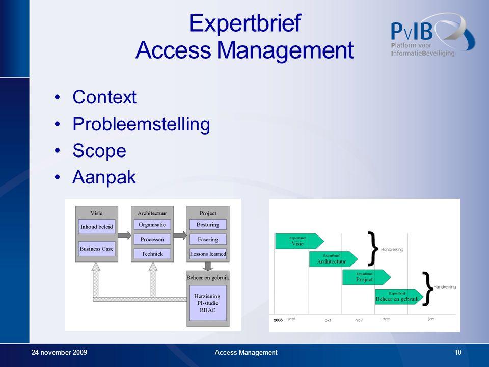 24 november 2009Access Management9 Expertbrief - Algemeen Resultaat –Korte publicatie o.b.v. discussie tussen deskundigen Doel –Gemeenschappelijke vis