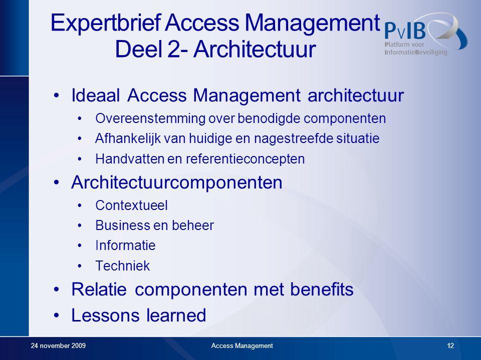 24 november 2009Access Management11 Expertbrief Access Management Deel 1- Visie Ideaal Access Management concept Basiselementen Referentieconcepten Vo