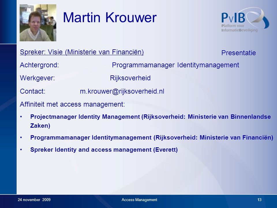 24 november 2009Access Management12 Expertbrief Access Management Deel 2- Architectuur Ideaal Access Management architectuur Overeenstemming over beno