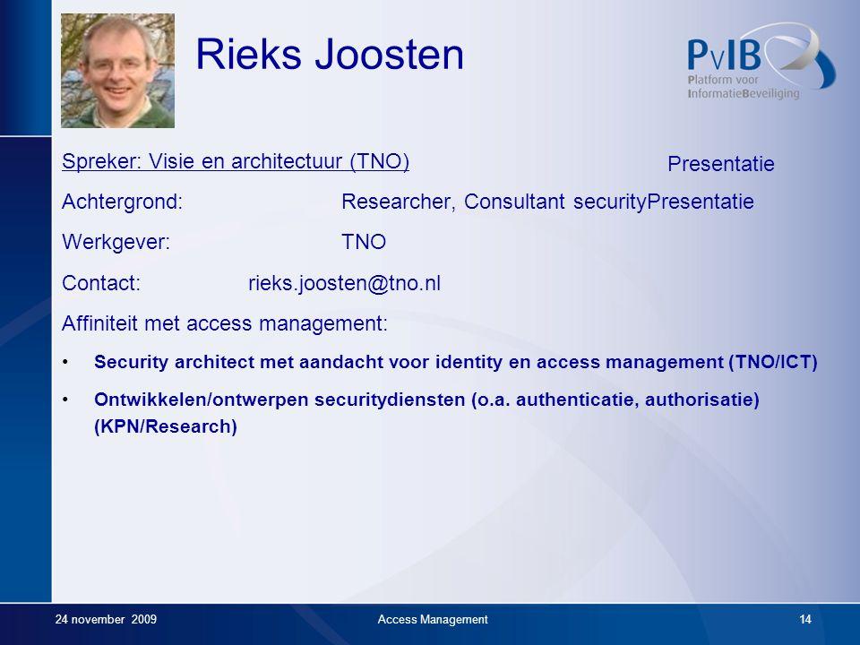 Martin Krouwer 24 november 2009Access Management13 Spreker: Visie (Ministerie van Financiën) Achtergrond: Programmamanager Identitymanagement Werkgeve