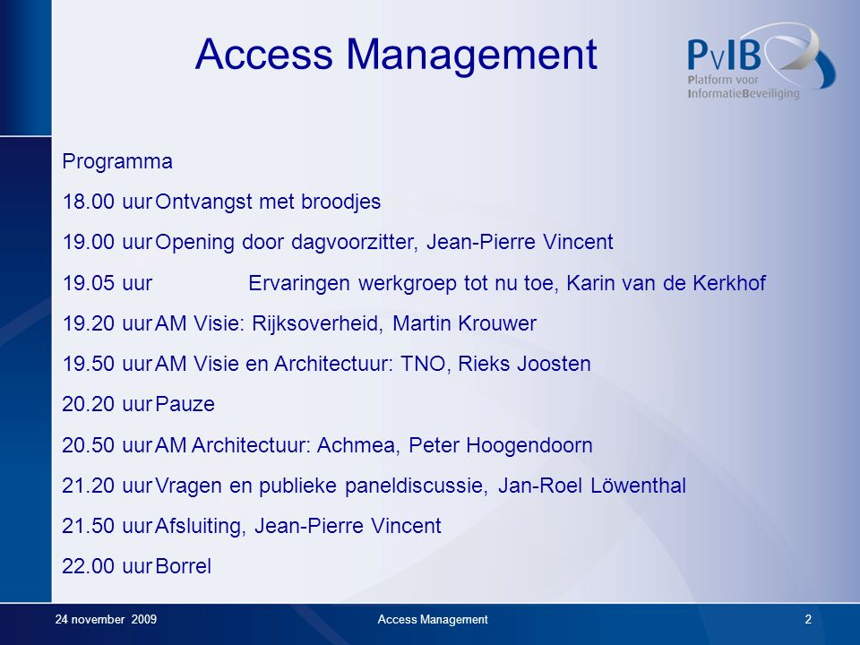Access Management Commissieleden werkgroep Access Management: Probleemeigenaar: Karin van de Kerkhof Facilitator(1):Tonne Mulder Facilitator(2):Ben Elsinga Co Facilitator:Jan-Roel Löwenthal Ghostwriter:Jean-Pierre Vincent 24 november 2009