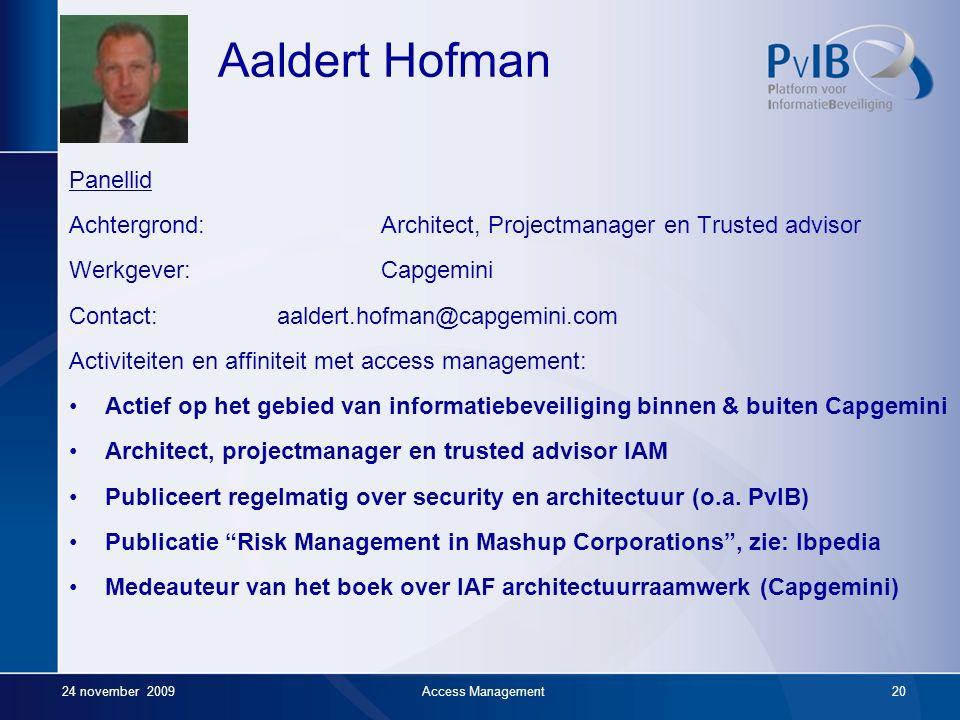 24 november 2009Access Management19 Panellid Achtergrond:Security en Information Manager Werkgever:Univé-VGZ-IZA-Trias (UVIT) Groep Contact:A.Koot@Unive.nl Activiteiten en affiniteit met access management: O.a.