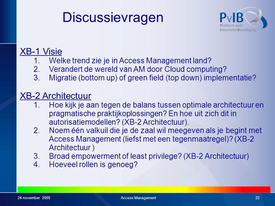 24 november 2009Access Management21 Panellid Achtergrond:Adviseur informatiebeveiliging, specialiteit IAM- Infrastructuur Werkgever:zelfstandig Contac