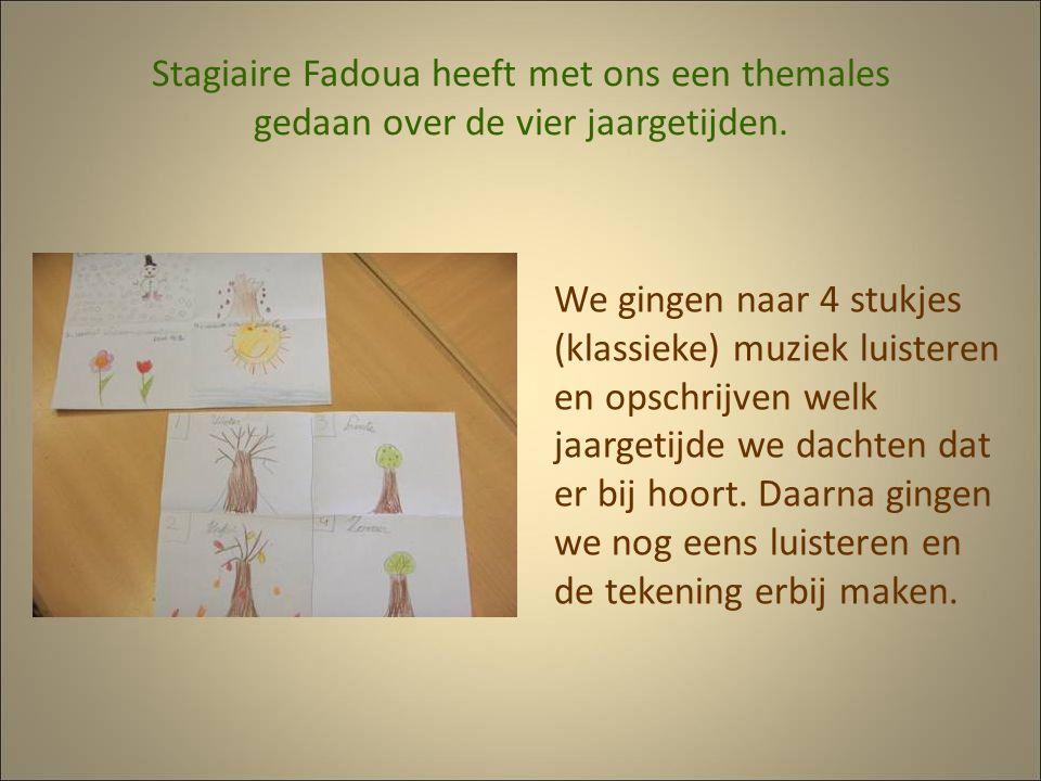 Stagiaire Fadoua heeft met ons een themales gedaan over de vier jaargetijden. We gingen naar 4 stukjes (klassieke) muziek luisteren en opschrijven wel