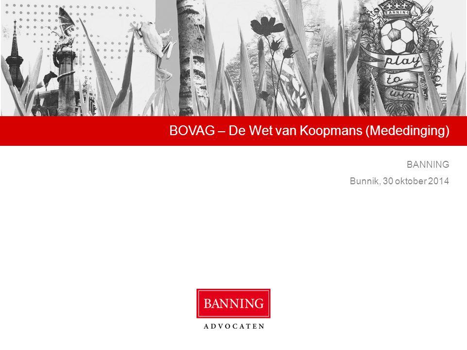 BOVAG – De Wet van Koopmans (Mededinging) BANNING Bunnik, 30 oktober 2014
