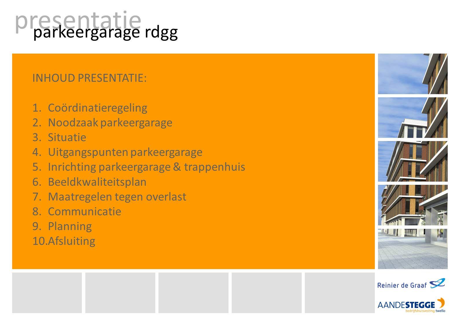 Toepassen coördinatieregeling bij Parkeergarage RdGG: Procedurele vereenvoudiging en versnelling van ruimtelijke projecten Mogelijk wanneer planuitwerking reeds bekend is Ontwerp en technische uitwerking parkeergarage zijn beschikbaar Helderheid naar de omgeving over de invulling van de nieuwe planologische ruimte Duidelijkheid naar de omgeving: één procedure, één periode ter inzage met informatieavond coördinatieregeling parkeergarage rdgg