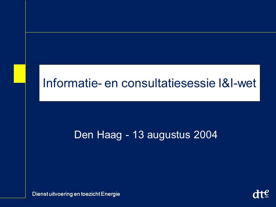 Dienst uitvoering en toezicht Energie Informatie- en consultatiesessie I&I-wet Den Haag - 13 augustus 2004