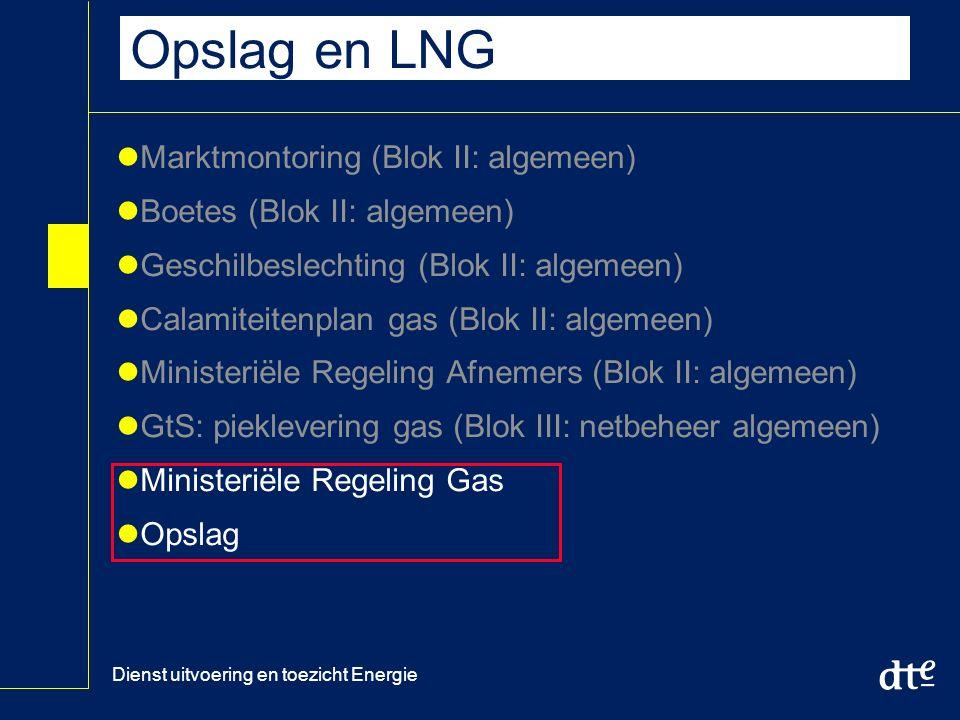 Dienst uitvoering en toezicht Energie Opslag en LNG Marktmontoring (Blok II: algemeen) Boetes (Blok II: algemeen) Geschilbeslechting (Blok II: algemeen) Calamiteitenplan gas (Blok II: algemeen) Ministeriële Regeling Afnemers (Blok II: algemeen) GtS: pieklevering gas (Blok III: netbeheer algemeen) Ministeriële Regeling Gas Opslag