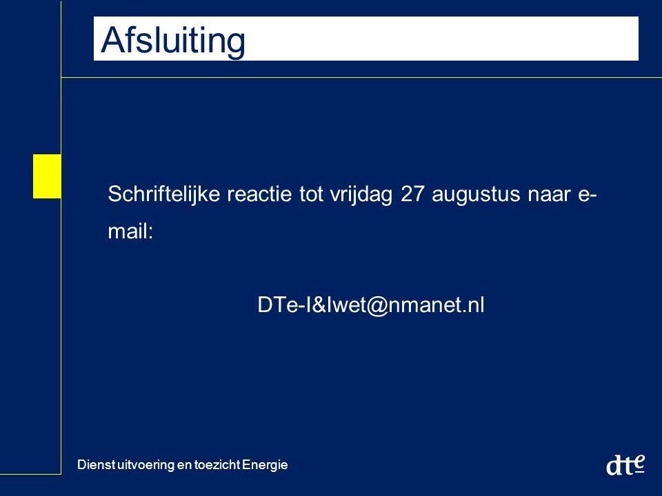 Dienst uitvoering en toezicht Energie Afsluiting Schriftelijke reactie tot vrijdag 27 augustus naar e- mail: DTe-I&Iwet@nmanet.nl