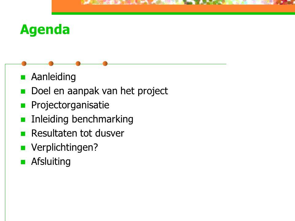 Agenda Aanleiding Doel en aanpak van het project Projectorganisatie Inleiding benchmarking Resultaten tot dusver Verplichtingen.