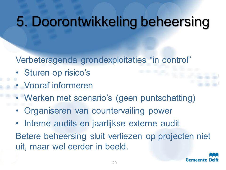 """5. Doorontwikkeling beheersing Verbeteragenda grondexploitaties """"in control"""" Sturen op risico's Vooraf informeren Werken met scenario's (geen puntscha"""