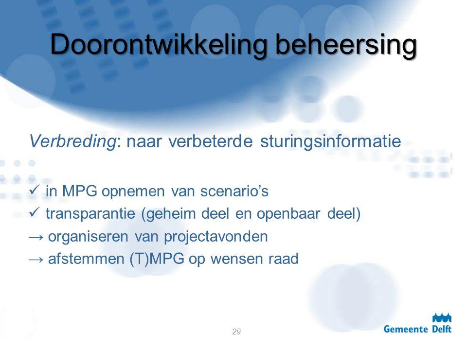 Doorontwikkeling beheersing Verbreding: naar verbeterde sturingsinformatie in MPG opnemen van scenario's transparantie (geheim deel en openbaar deel) → organiseren van projectavonden → afstemmen (T)MPG op wensen raad 29