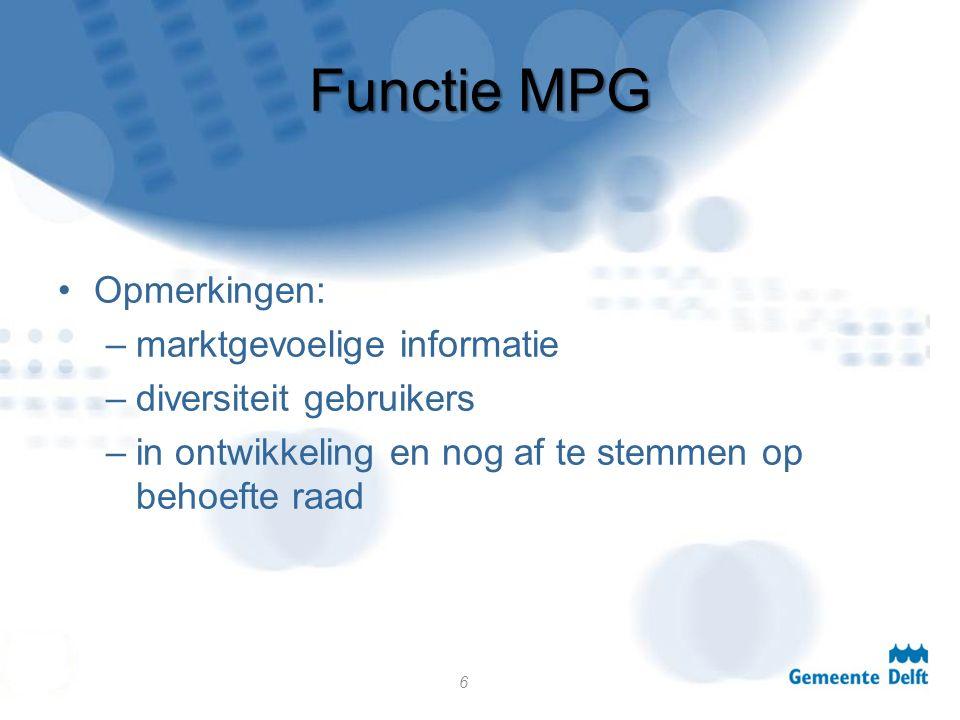 Functie MPG Opmerkingen: –marktgevoelige informatie –diversiteit gebruikers –in ontwikkeling en nog af te stemmen op behoefte raad 6