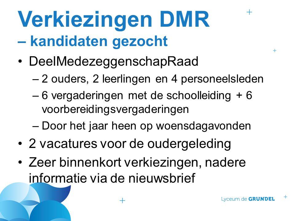 Verkiezingen DMR – kandidaten gezocht DeelMedezeggenschapRaad –2 ouders, 2 leerlingen en 4 personeelsleden –6 vergaderingen met de schoolleiding + 6 v