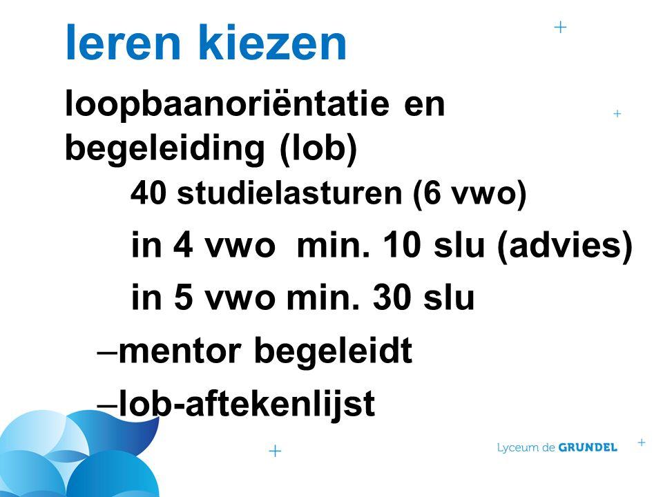 leren kiezen loopbaanoriëntatie en begeleiding (lob) 40 studielasturen (6 vwo) in 4 vwo min. 10 slu (advies) in 5 vwo min. 30 slu –mentor begeleidt –l