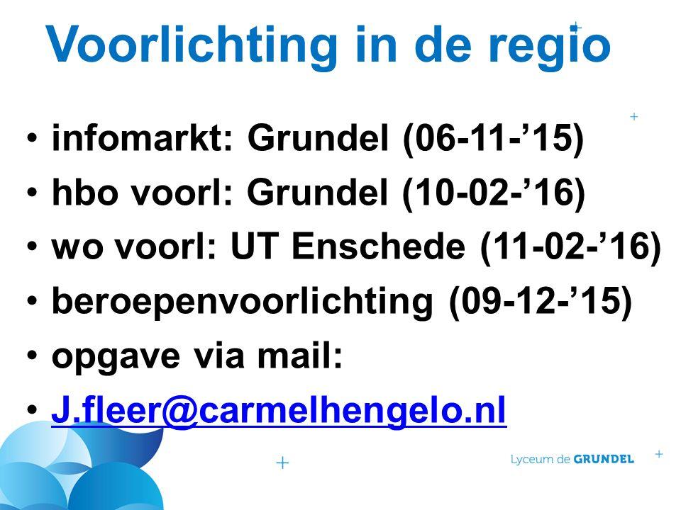 Voorlichting in de regio infomarkt: Grundel (06-11-'15) hbo voorl: Grundel (10-02-'16) wo voorl: UT Enschede (11-02-'16) beroepenvoorlichting (09-12-'15) opgave via mail: J.fleer@carmelhengelo.nl